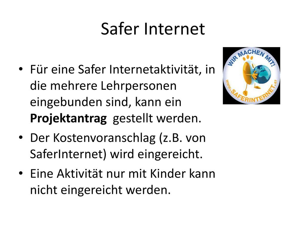 Safer Internet Für eine Safer Internetaktivität, in die mehrere Lehrpersonen eingebunden sind, kann ein Projektantrag gestellt werden.
