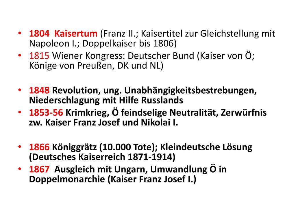 1804 Kaisertum (Franz II.; Kaisertitel zur Gleichstellung mit Napoleon I.; Doppelkaiser bis 1806)