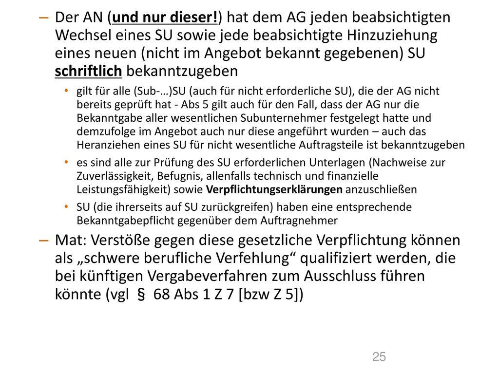 Der AN (und nur dieser!) hat dem AG jeden beabsichtigten Wechsel eines SU sowie jede beabsichtigte Hinzuziehung eines neuen (nicht im Angebot bekannt gegebenen) SU schriftlich bekanntzugeben