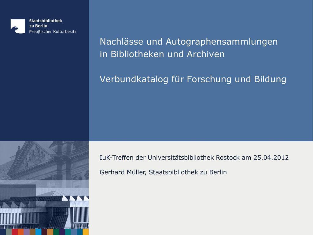 Nachlässe und Autographensammlungen in Bibliotheken und Archiven Verbundkatalog für Forschung und Bildung