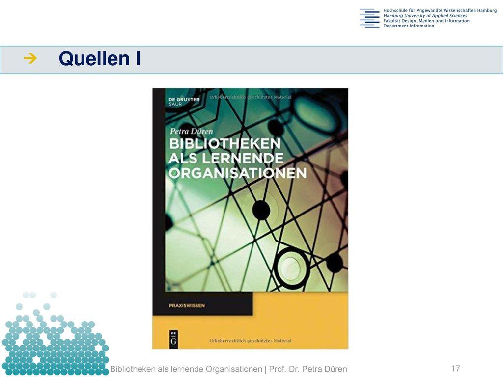 Quellen I Bibliotheken als lernende Organisationen | Prof. Dr. Petra Düren