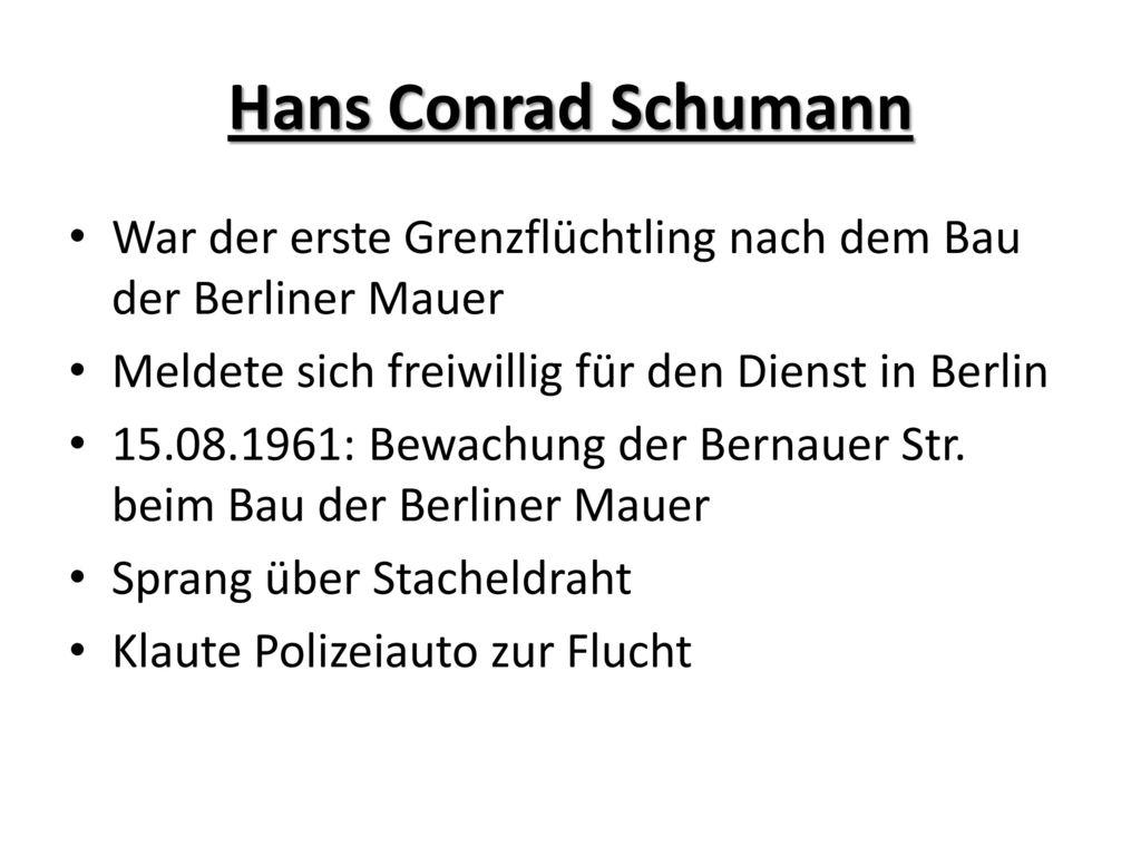 Hans Conrad Schumann War der erste Grenzflüchtling nach dem Bau der Berliner Mauer. Meldete sich freiwillig für den Dienst in Berlin.
