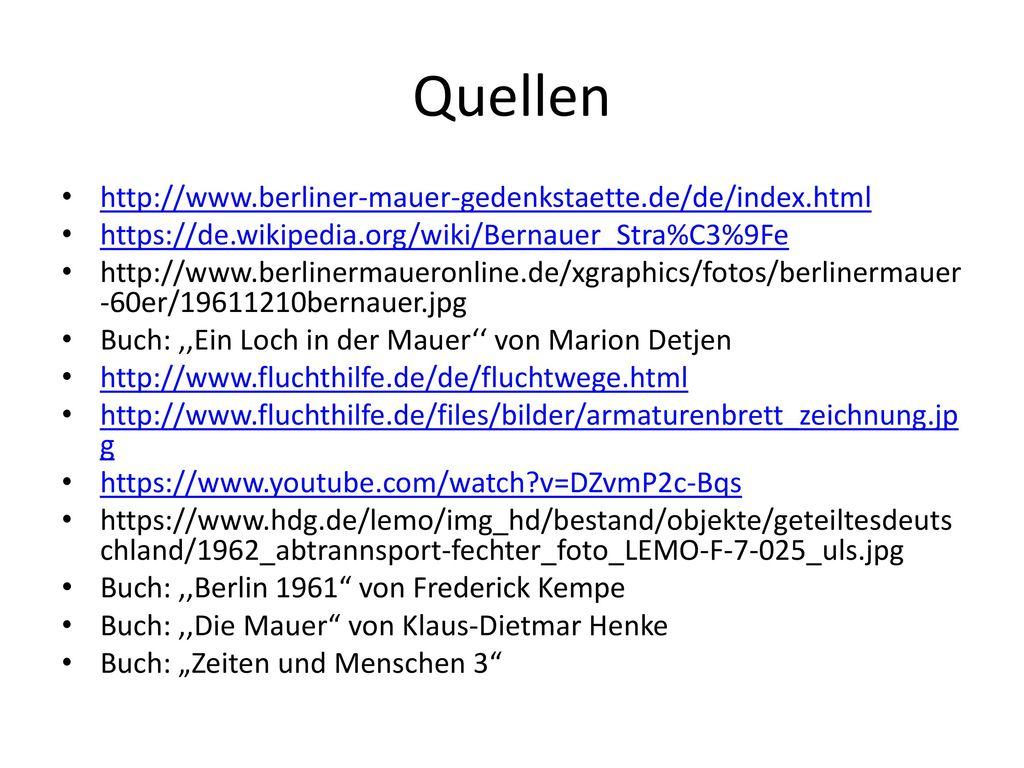 Quellen http://www.berliner-mauer-gedenkstaette.de/de/index.html