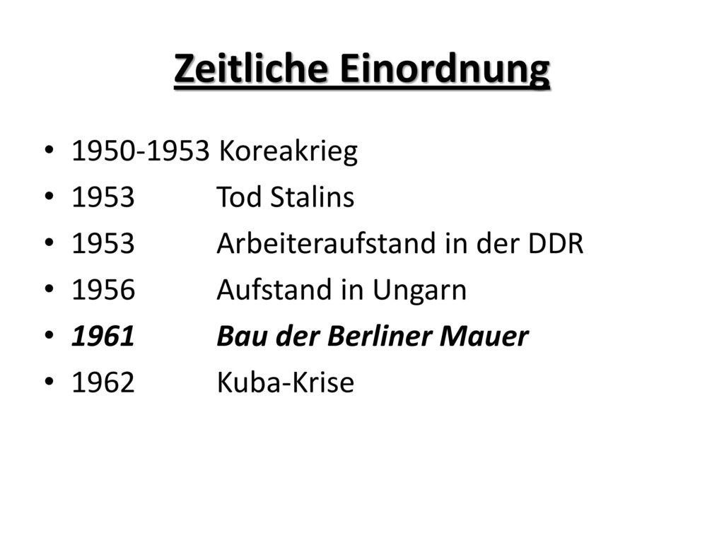 Zeitliche Einordnung 1950-1953 Koreakrieg 1953 Tod Stalins
