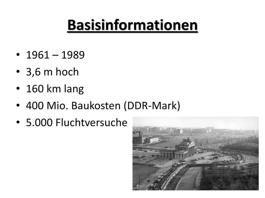 Basisinformationen 1961 – 1989 3,6 m hoch 160 km lang