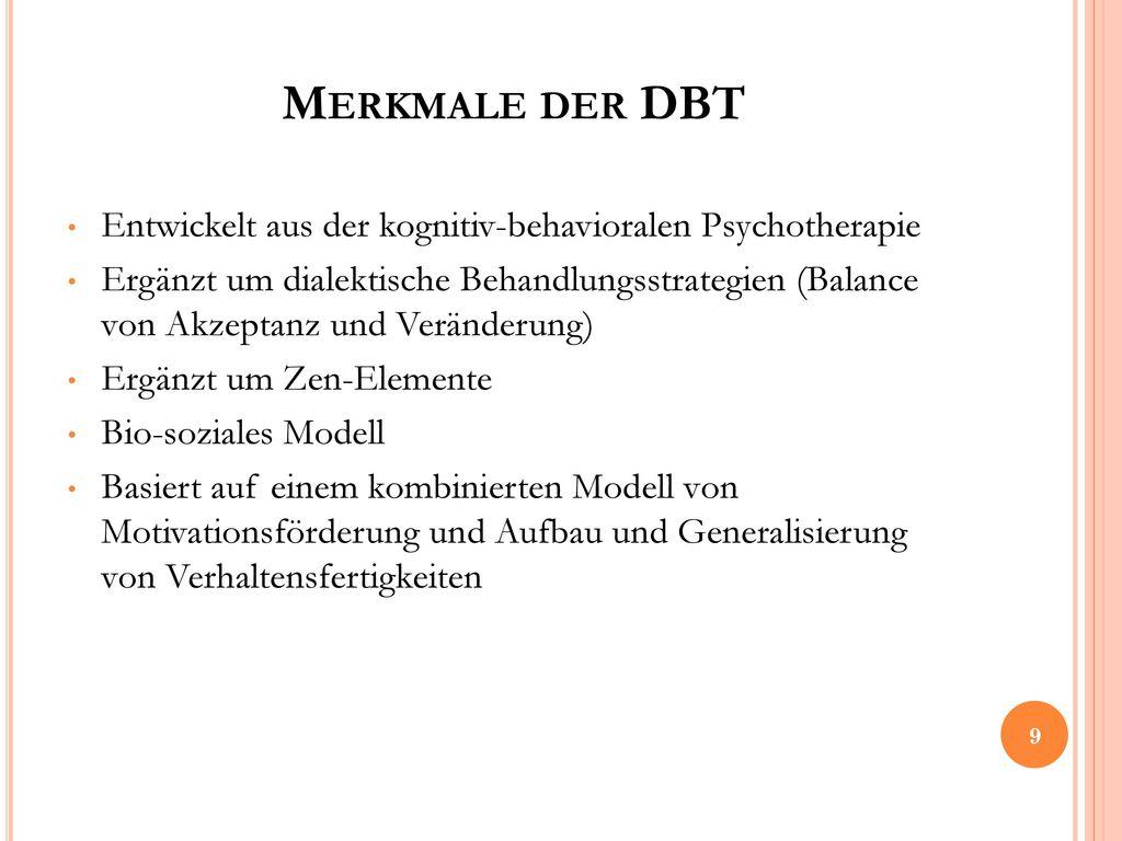 Merkmale der DBT Entwickelt aus der kognitiv-behavioralen Psychotherapie.