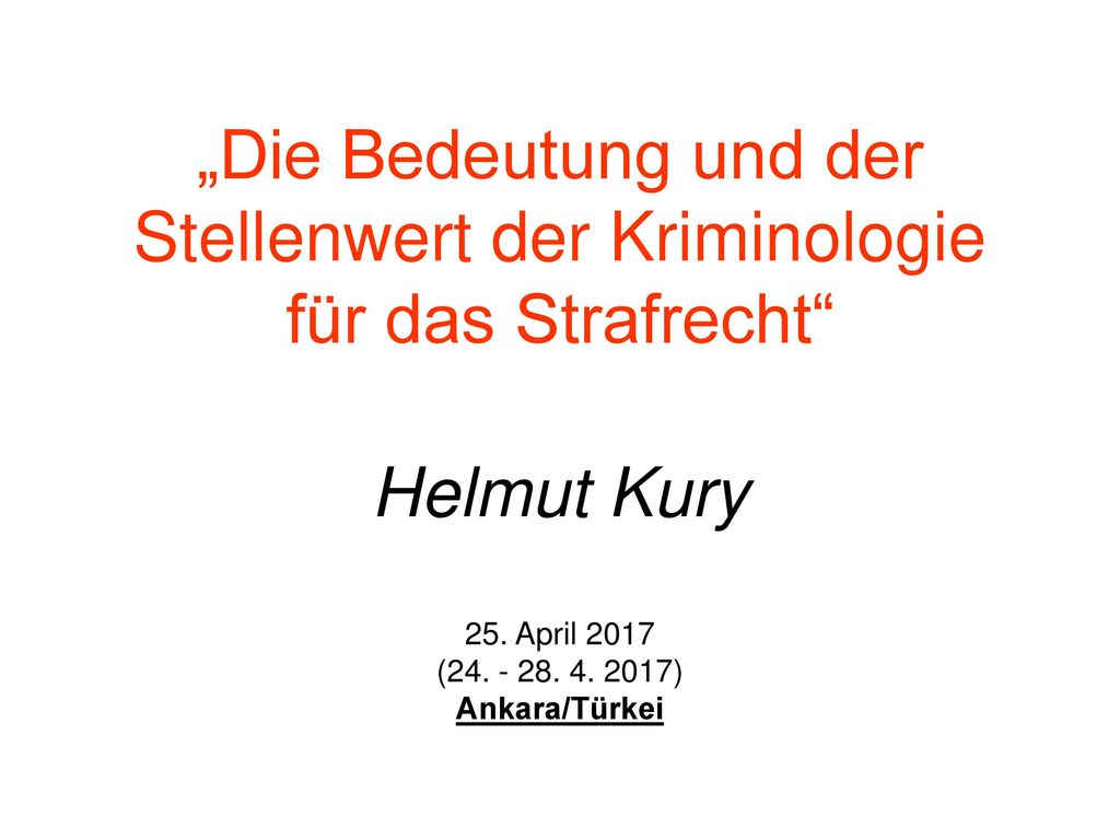 Helmut Kury 25. April 2017 ( ) Ankara/Türkei