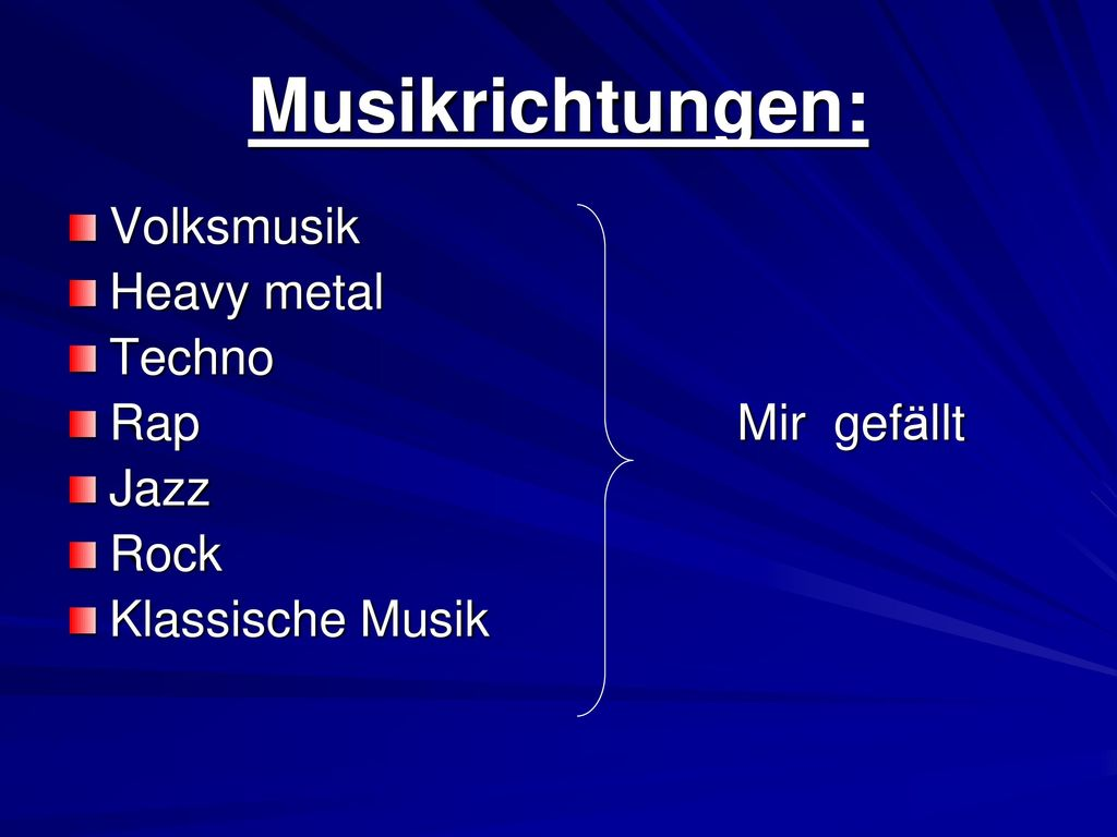 Musikrichtungen: Volksmusik Heavy metal Techno Rap Mir gefällt Jazz