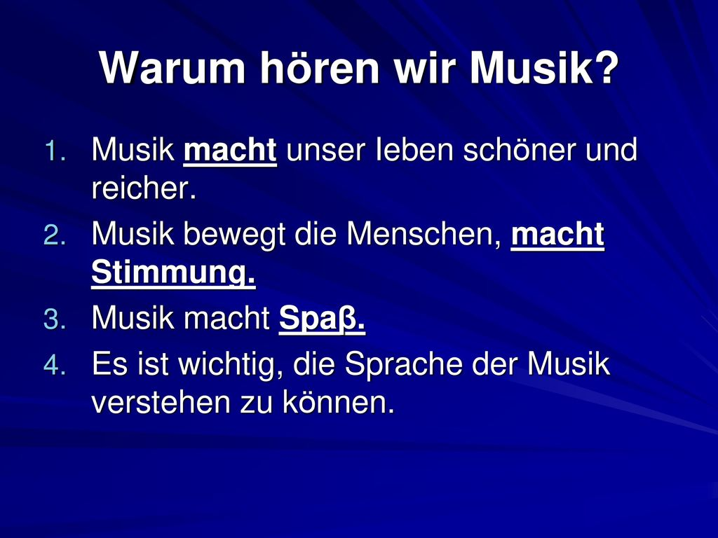 Warum hören wir Musik Musik macht unser Ieben schöner und reicher.