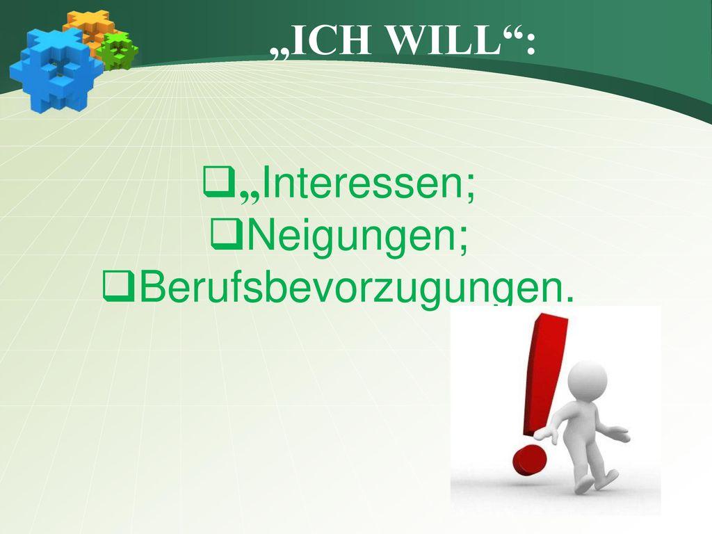 """""""ICH WILL : """"Interessen; Neigungen; Berufsbevorzugungen."""