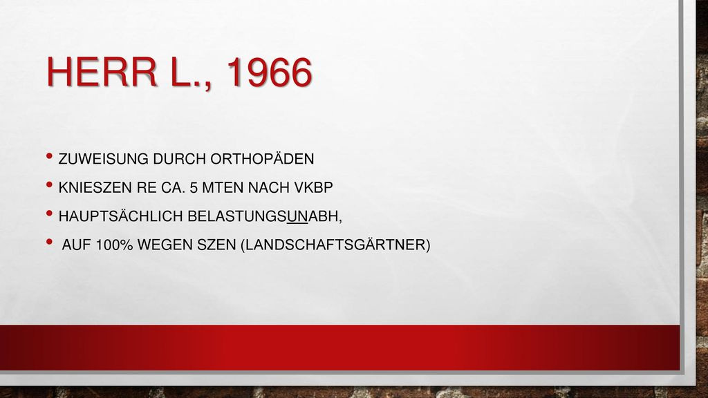Herr L., 1966 Zuweisung durch Orthopäden