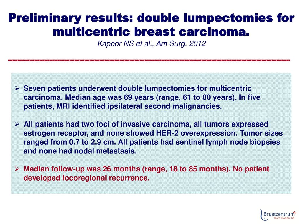 Preliminary results: double lumpectomies for multicentric breast carcinoma. Kapoor NS et al., Am Surg. 2012