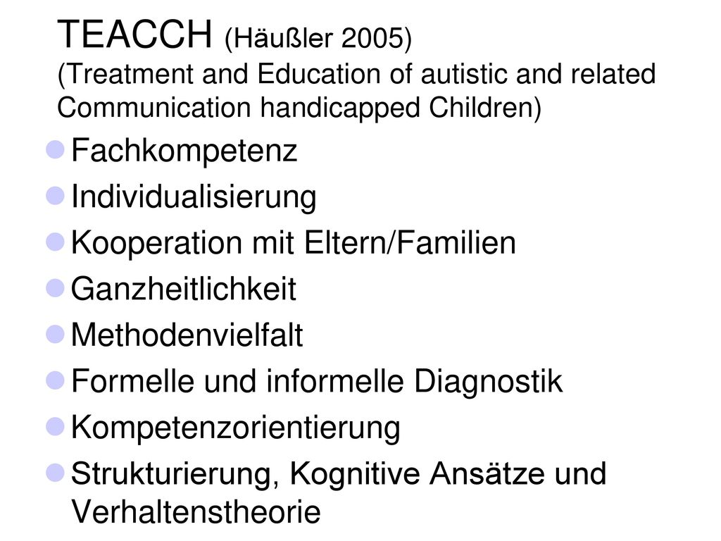 TEACCH (Häußler 2005) (Treatment and Education of autistic and related Communication handicapped Children)