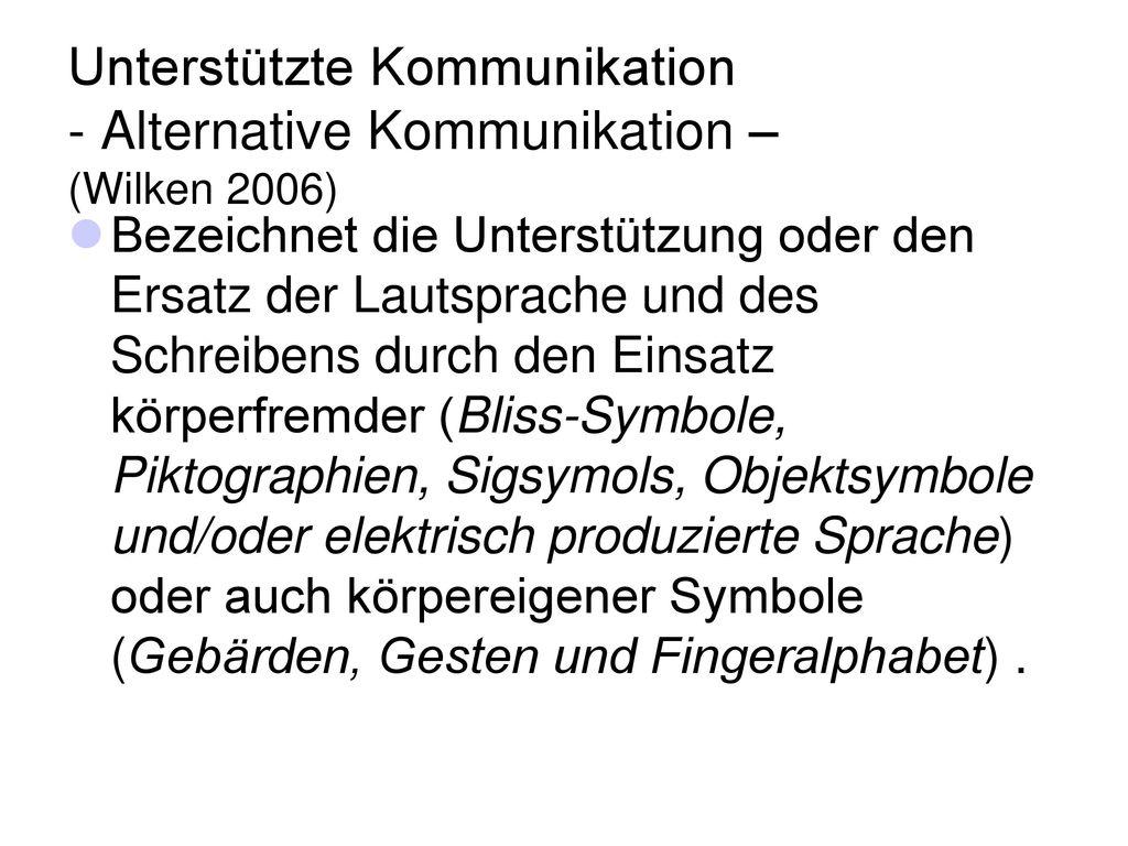 Unterstützte Kommunikation - Alternative Kommunikation – (Wilken 2006)