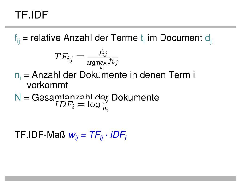 TF.IDF fij = relative Anzahl der Terme ti im Document dj