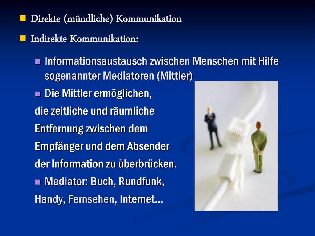 Direkte (mündliche) Kommunikation Indirekte Kommunikation: