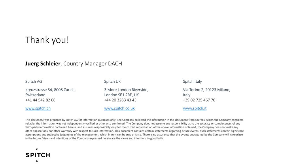 Thank you! Juerg Schleier, Country Manager DACH Spitch AG Spitch UK