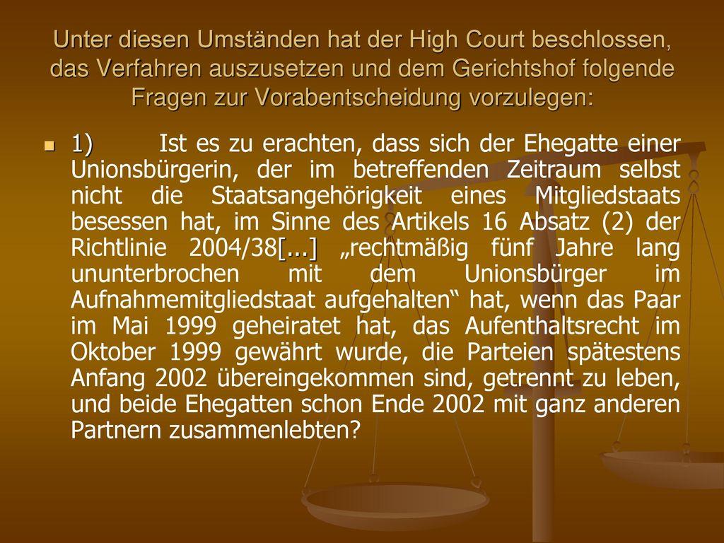 Unter diesen Umständen hat der High Court beschlossen, das Verfahren auszusetzen und dem Gerichtshof folgende Fragen zur Vorabentscheidung vorzulegen: