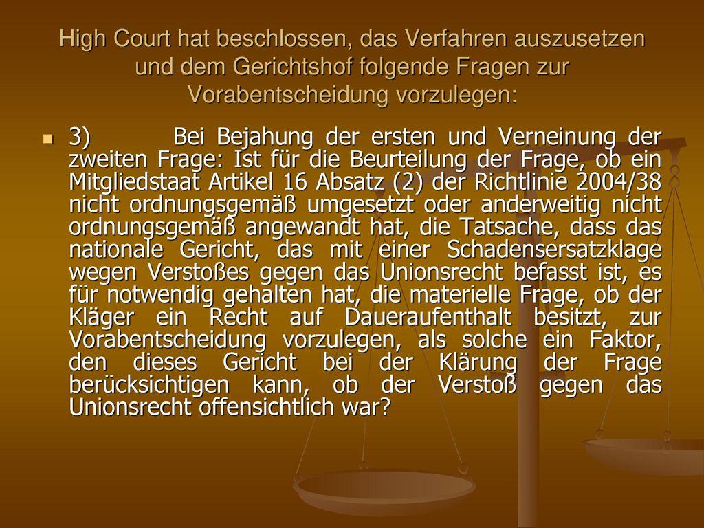 High Court hat beschlossen, das Verfahren auszusetzen und dem Gerichtshof folgende Fragen zur Vorabentscheidung vorzulegen:
