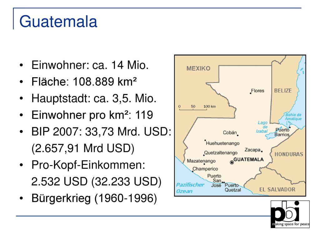 Guatemala Einwohner: ca. 14 Mio. Fläche: 108.889 km²