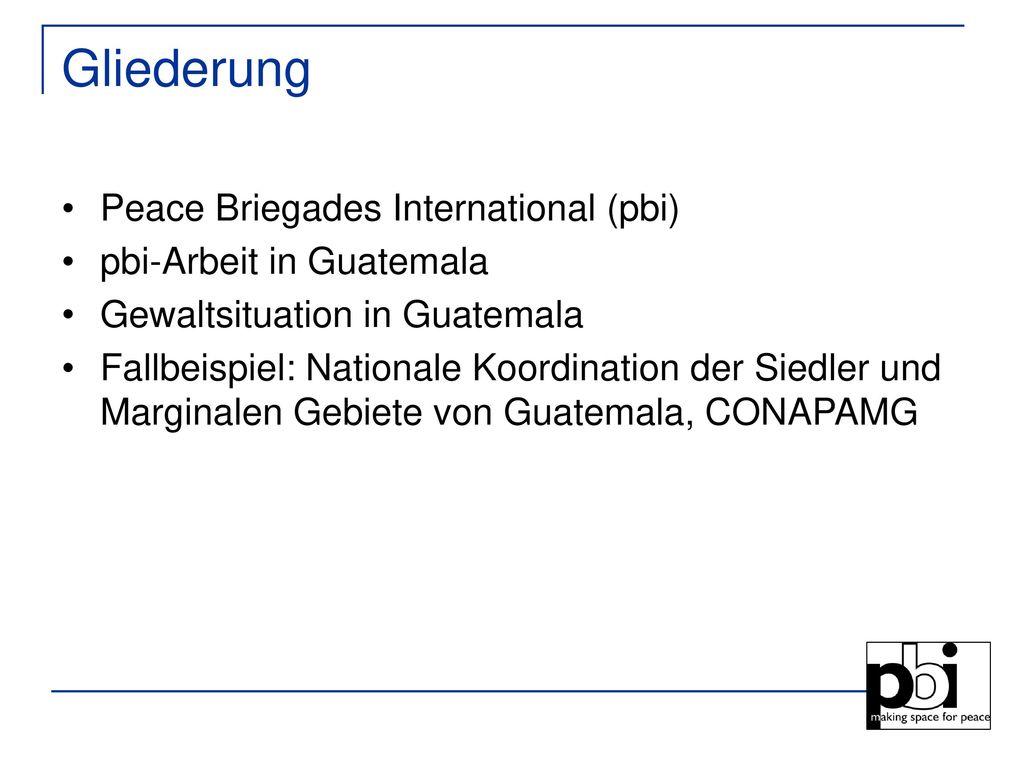 Gliederung Peace Briegades International (pbi) pbi-Arbeit in Guatemala