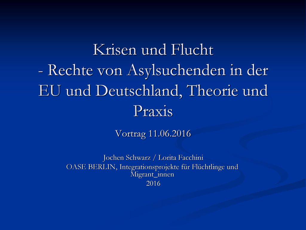 Krisen und Flucht - Rechte von Asylsuchenden in der EU und Deutschland, Theorie und Praxis Vortrag 11.06.2016