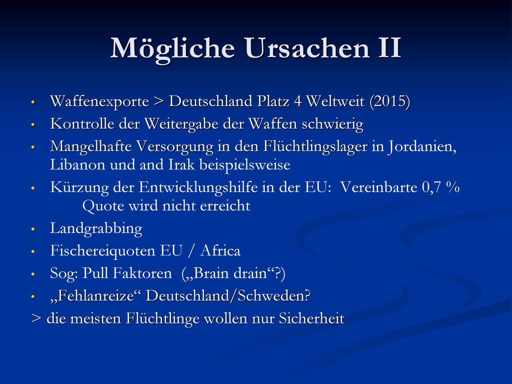 Mögliche Ursachen II Waffenexporte > Deutschland Platz 4 Weltweit (2015) Kontrolle der Weitergabe der Waffen schwierig.