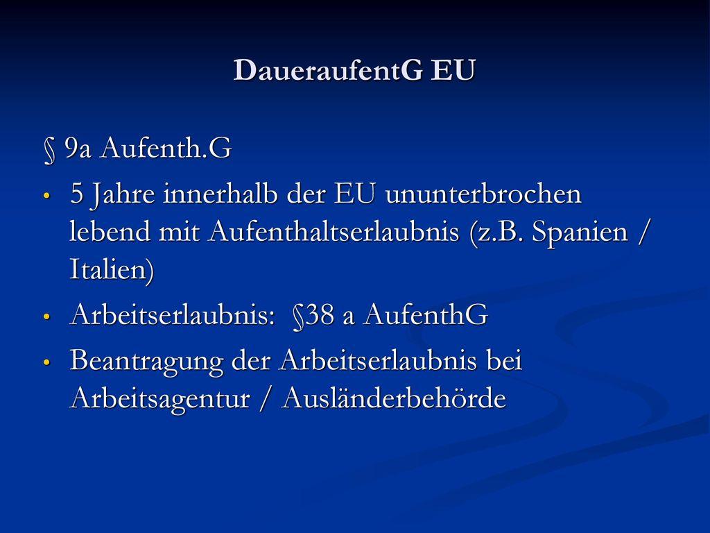 DaueraufentG EU § 9a Aufenth.G. 5 Jahre innerhalb der EU ununterbrochen lebend mit Aufenthaltserlaubnis (z.B. Spanien / Italien)