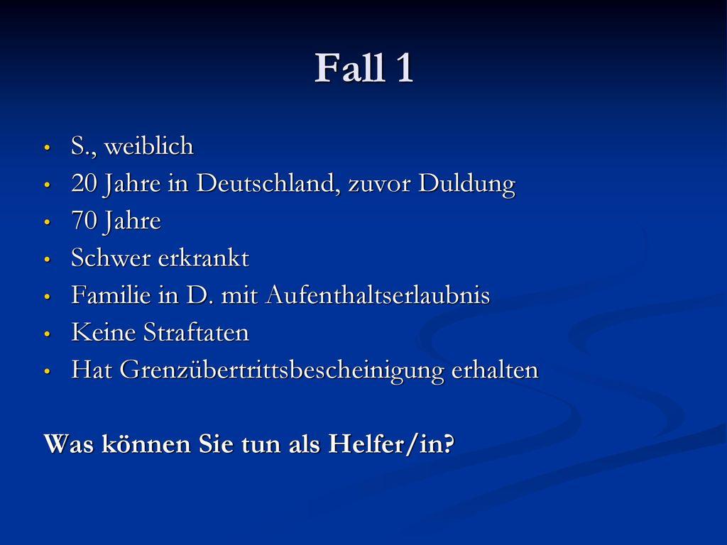 Fall 1 S., weiblich 20 Jahre in Deutschland, zuvor Duldung 70 Jahre