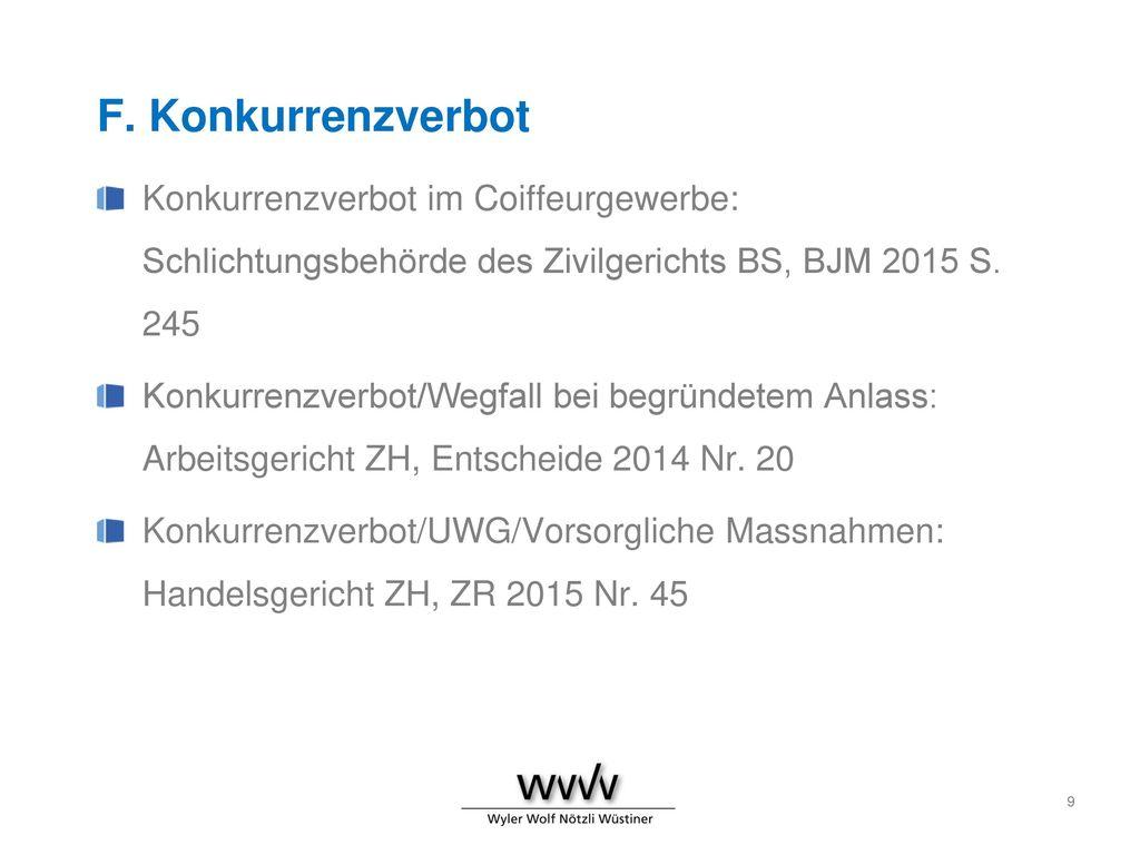 F. Konkurrenzverbot Konkurrenzverbot im Coiffeurgewerbe: Schlichtungsbehörde des Zivilgerichts BS, BJM 2015 S. 245.