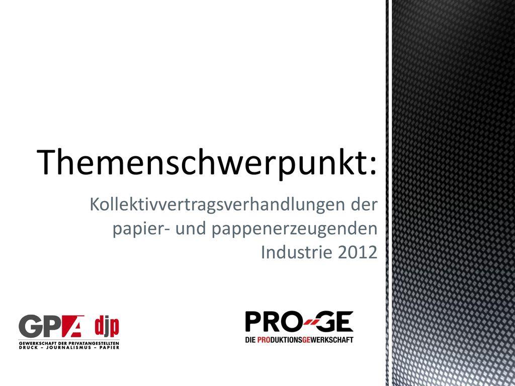 Themenschwerpunkt: Kollektivvertragsverhandlungen der papier- und pappenerzeugenden Industrie 2012