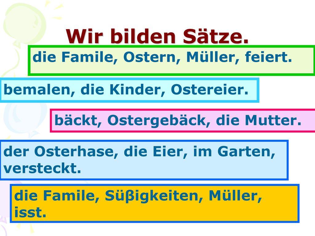 Wir bilden Sätze. die Famile, Ostern, Müller, feiert.