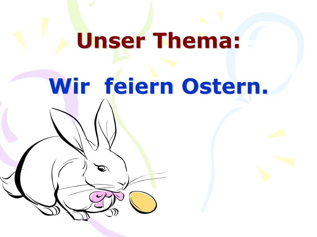 Unser Thema: Wir feiern Ostern.