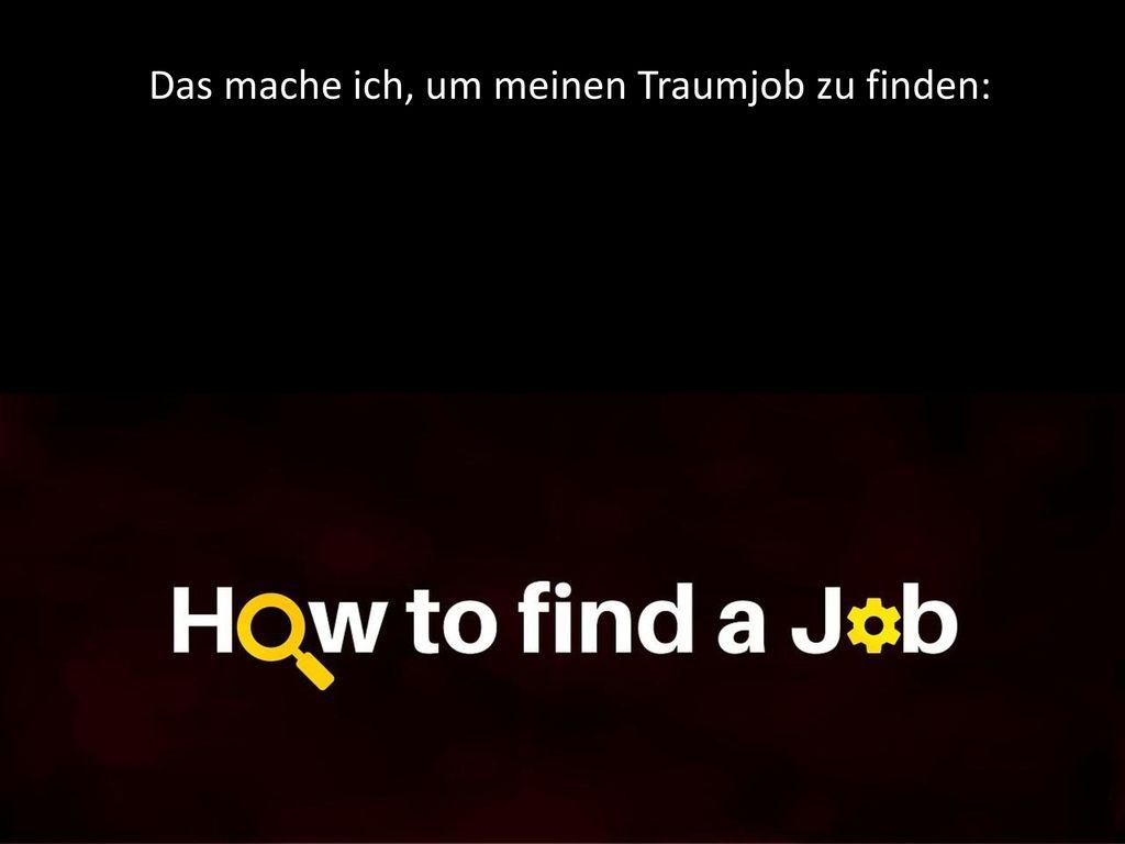 Das mache ich, um meinen Traumjob zu finden: