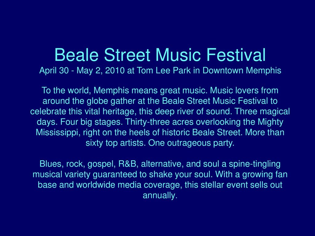 Beale Street Music Festival April 30 - May 2, 2010 at Tom Lee Park in Downtown Memphis To the world, Memphis means great music.
