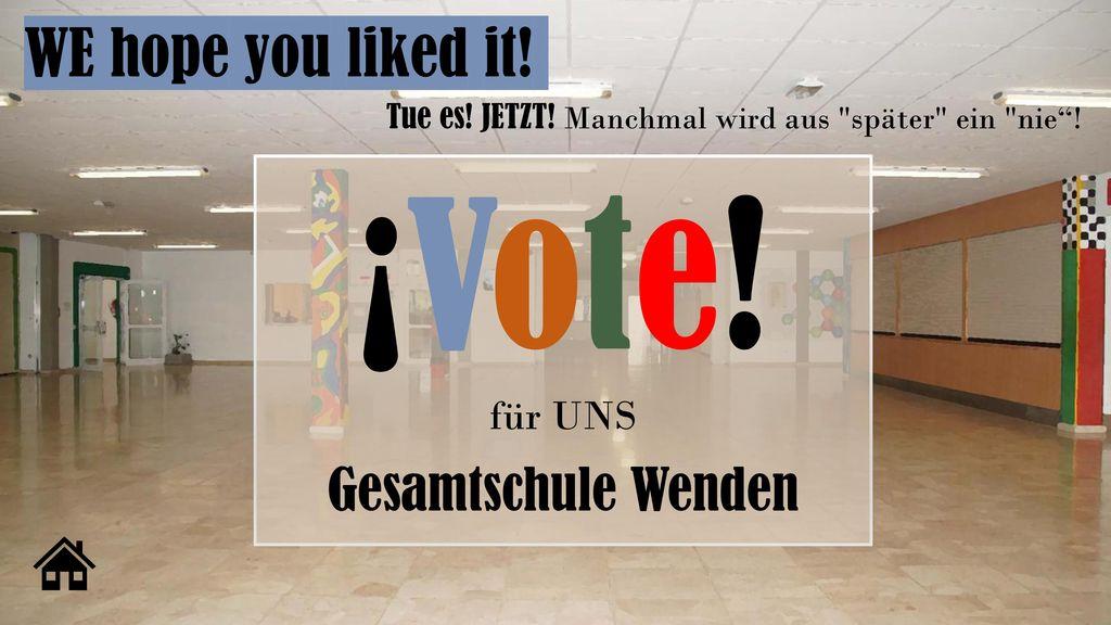 ¡Vote! WE hope you liked it! Gesamtschule Wenden für UNS