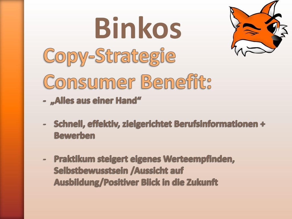 "Binkos Copy-Strategie Consumer Benefit: - ""Alles aus einer Hand"