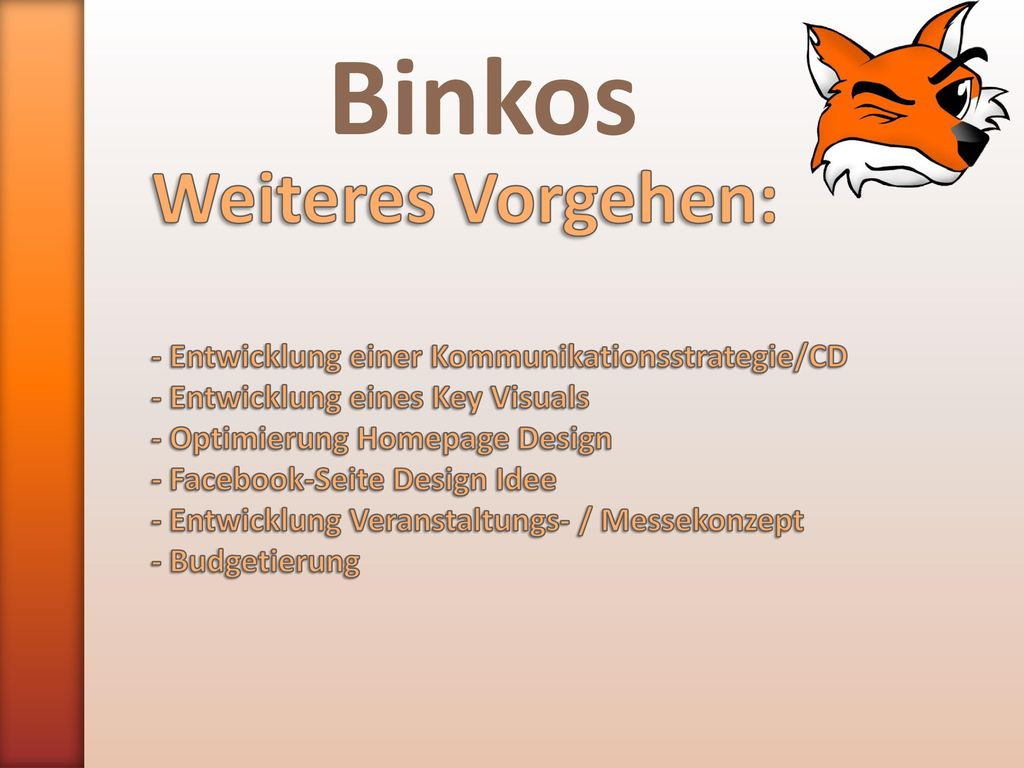 Binkos Weiteres Vorgehen: