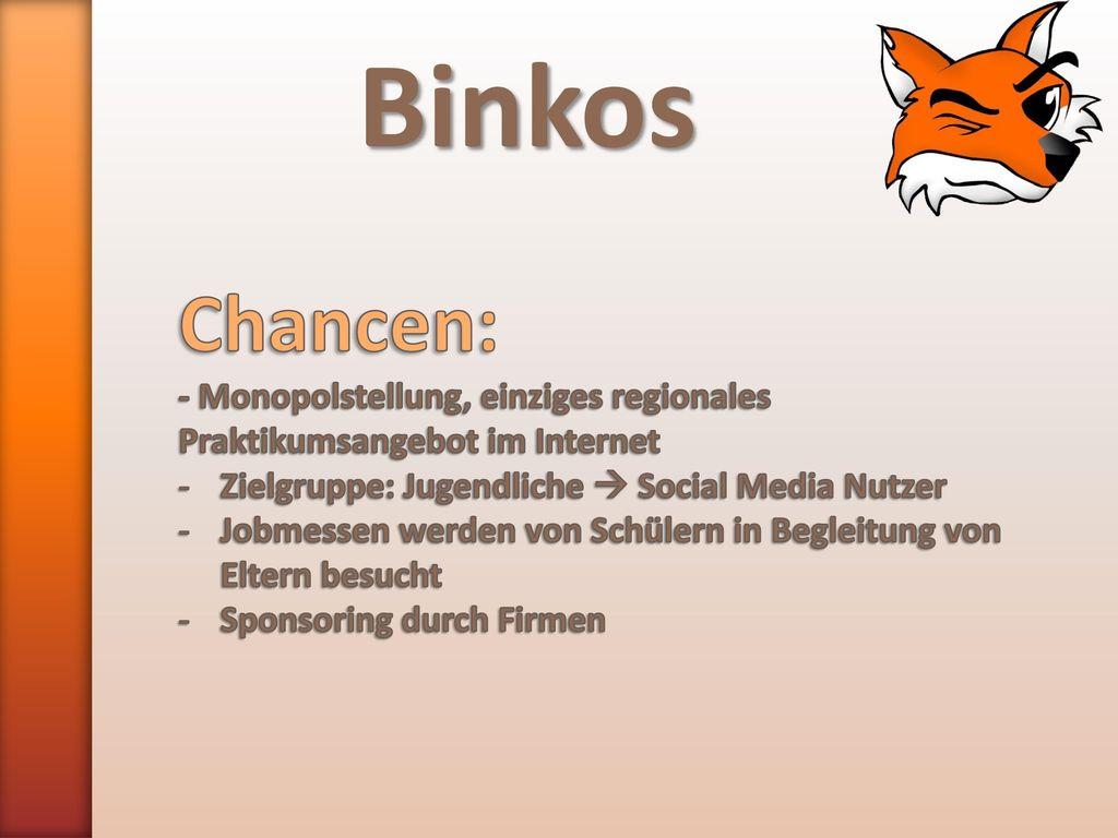 Binkos Chancen: - Monopolstellung, einziges regionales Praktikumsangebot im Internet. Zielgruppe: Jugendliche  Social Media Nutzer.