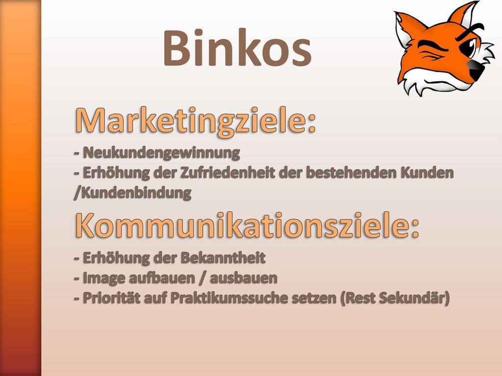 Binkos Marketingziele: Kommunikationsziele: - Neukundengewinnung
