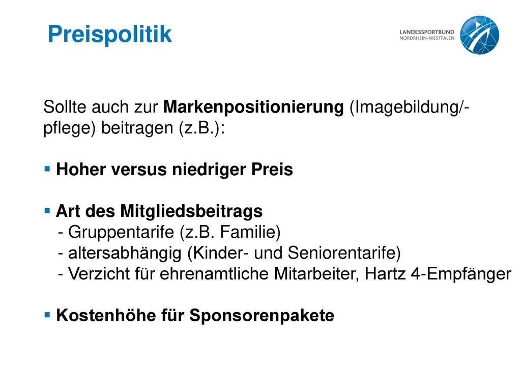 Preispolitik Sollte auch zur Markenpositionierung (Imagebildung/-pflege) beitragen (z.B.): Hoher versus niedriger Preis.