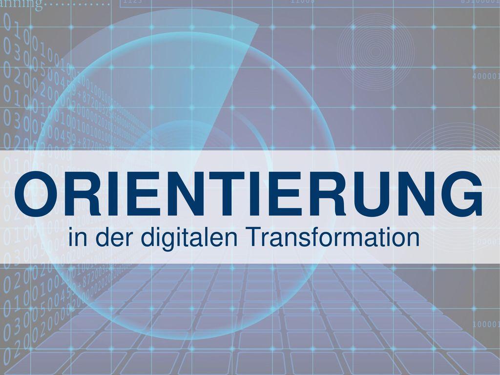 ORIENTIERUNG in der digitalen Transformation