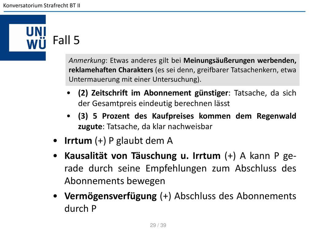 Fall 5 Irrtum (+) P glaubt dem A