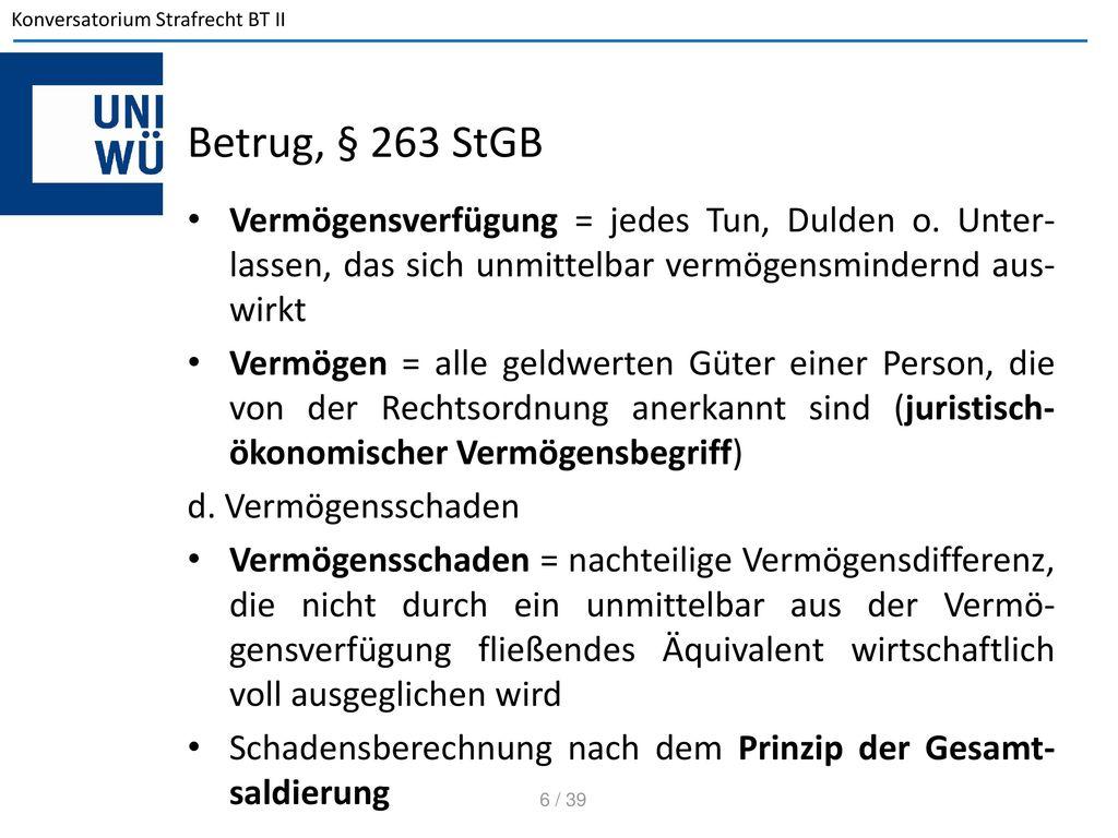 Betrug, § 263 StGB Vermögensverfügung = jedes Tun, Dulden o. Unter-lassen, das sich unmittelbar vermögensmindernd aus-wirkt.