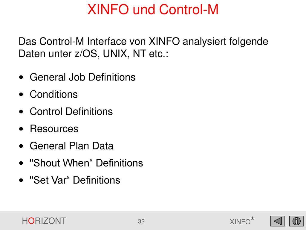 XINFO und Control-M Das Control-M Interface von XINFO analysiert folgende Daten unter z/OS, UNIX, NT etc.: