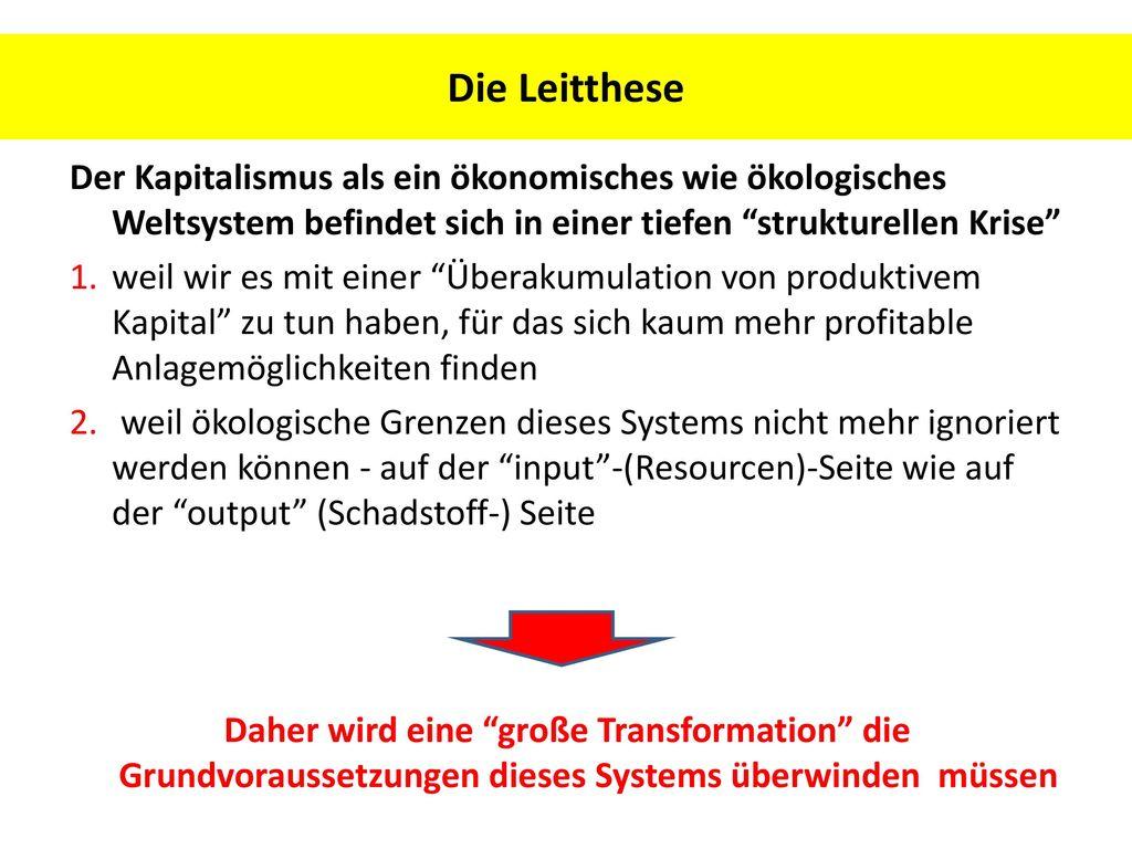 Die Leitthese Der Kapitalismus als ein ökonomisches wie ökologisches Weltsystem befindet sich in einer tiefen strukturellen Krise