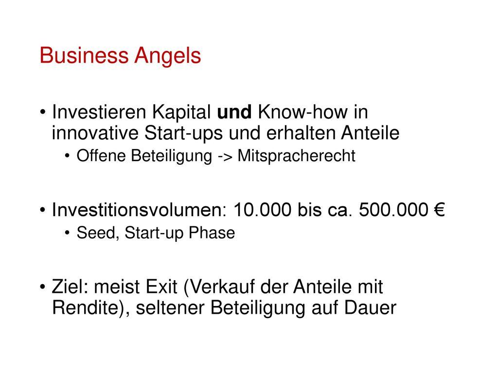 Business Angels Investieren Kapital und Know-how in innovative Start-ups und erhalten Anteile. Offene Beteiligung -> Mitspracherecht.
