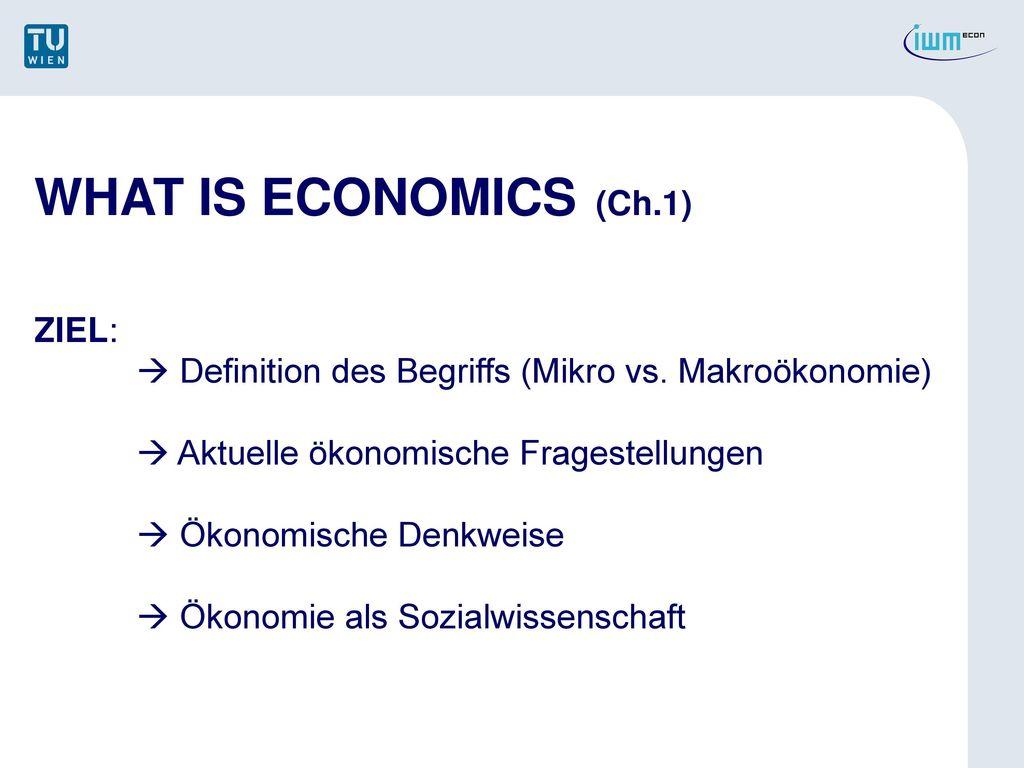 WHAT IS ECONOMICS (Ch.1) ZIEL: