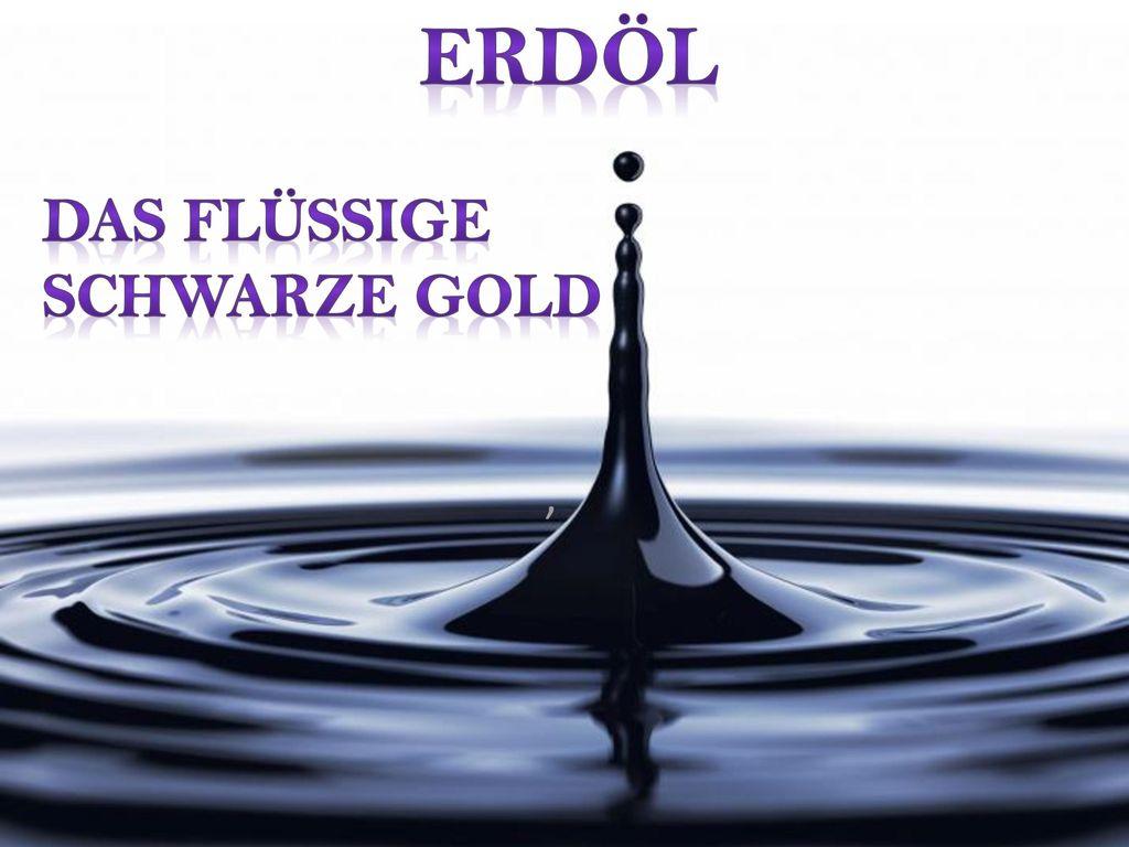 Erdöl Das flüssige schwarze Gold ,
