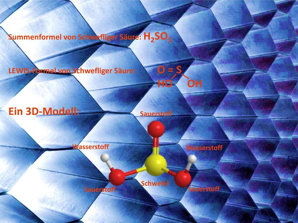 HO OH Ein 3D-Modell: Summenformel von Schwefliger Säure: H2SO3